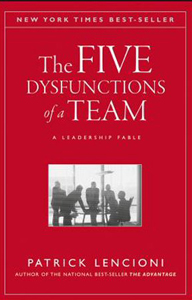 The Five Dysfunctions of a Team: by Patrick Lencioni